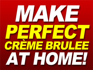 Make perfect Creme Brulee at Home!