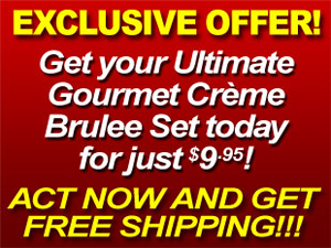 Get your Ultimate Gourmet Cr�me Brul�e Sets Today for just $9.95!